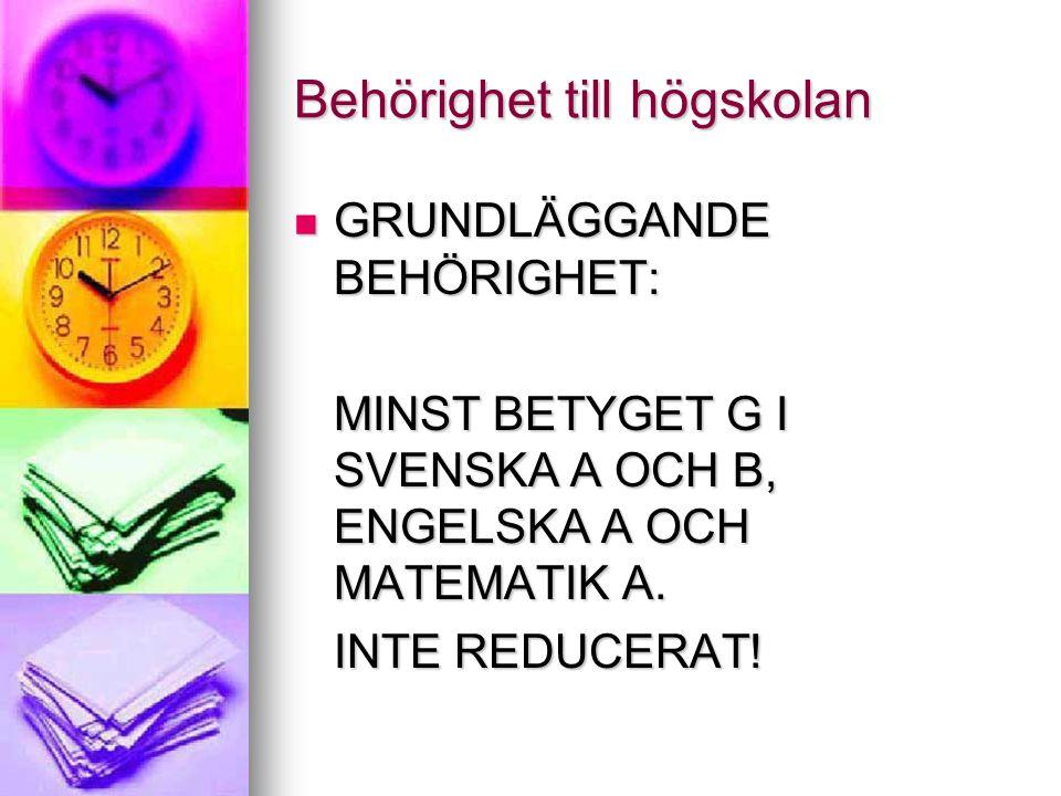 Behörighet till högskolan GRUNDLÄGGANDE BEHÖRIGHET: GRUNDLÄGGANDE BEHÖRIGHET: MINST BETYGET G I SVENSKA A OCH B, ENGELSKA A OCH MATEMATIK A. INTE REDU