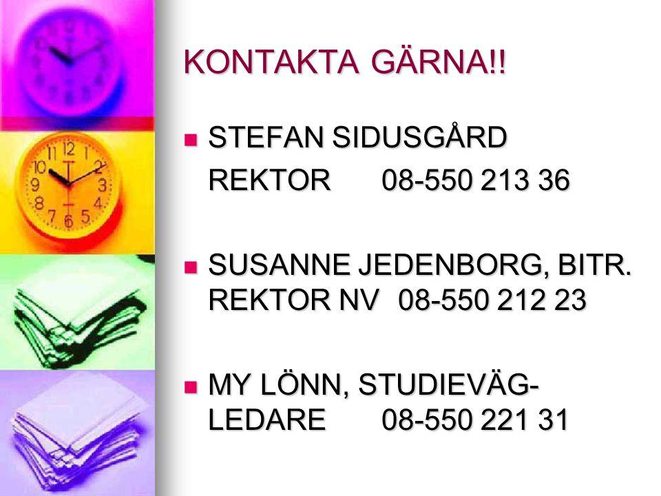 KONTAKTA GÄRNA!! STEFAN SIDUSGÅRD STEFAN SIDUSGÅRD REKTOR 08-550 213 36 SUSANNE JEDENBORG, BITR. REKTOR NV 08-550 212 23 SUSANNE JEDENBORG, BITR. REKT