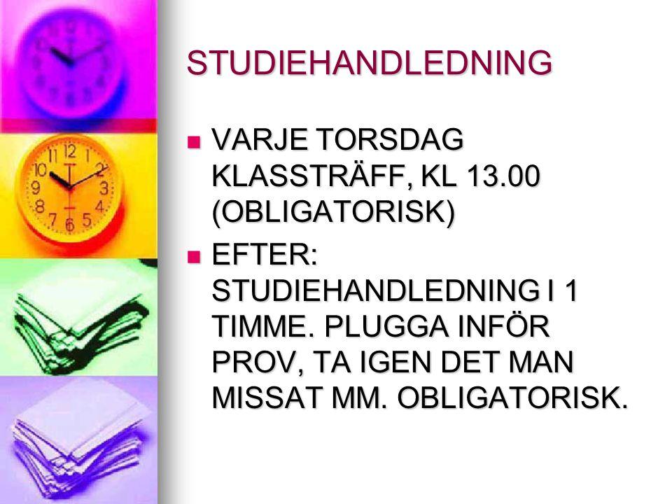 STUDIEHANDLEDNING VARJE TORSDAG KLASSTRÄFF, KL 13.00 (OBLIGATORISK) VARJE TORSDAG KLASSTRÄFF, KL 13.00 (OBLIGATORISK) EFTER: STUDIEHANDLEDNING I 1 TIM