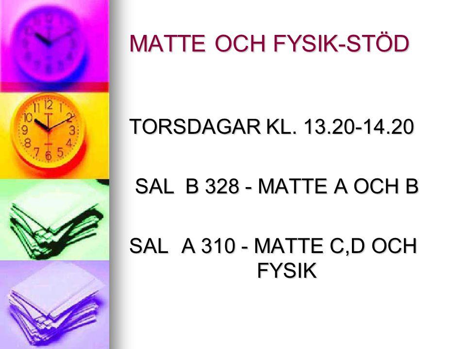 MATTE OCH FYSIK-STÖD TORSDAGAR KL. 13.20-14.20 SAL B 328 - MATTE A OCH B SAL B 328 - MATTE A OCH B SAL A 310 - MATTE C,D OCH FYSIK