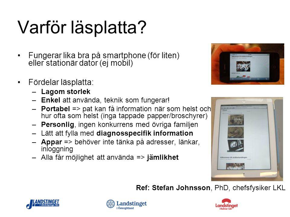 Varför läsplatta? Fungerar lika bra på smartphone (för liten) eller stationär dator (ej mobil) Fördelar läsplatta: –Lagom storlek –Enkel att använda,