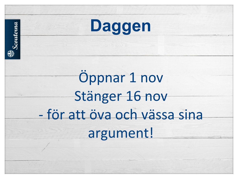 Daggen Öppnar 1 nov Stänger 16 nov - för att öva och vässa sina argument!