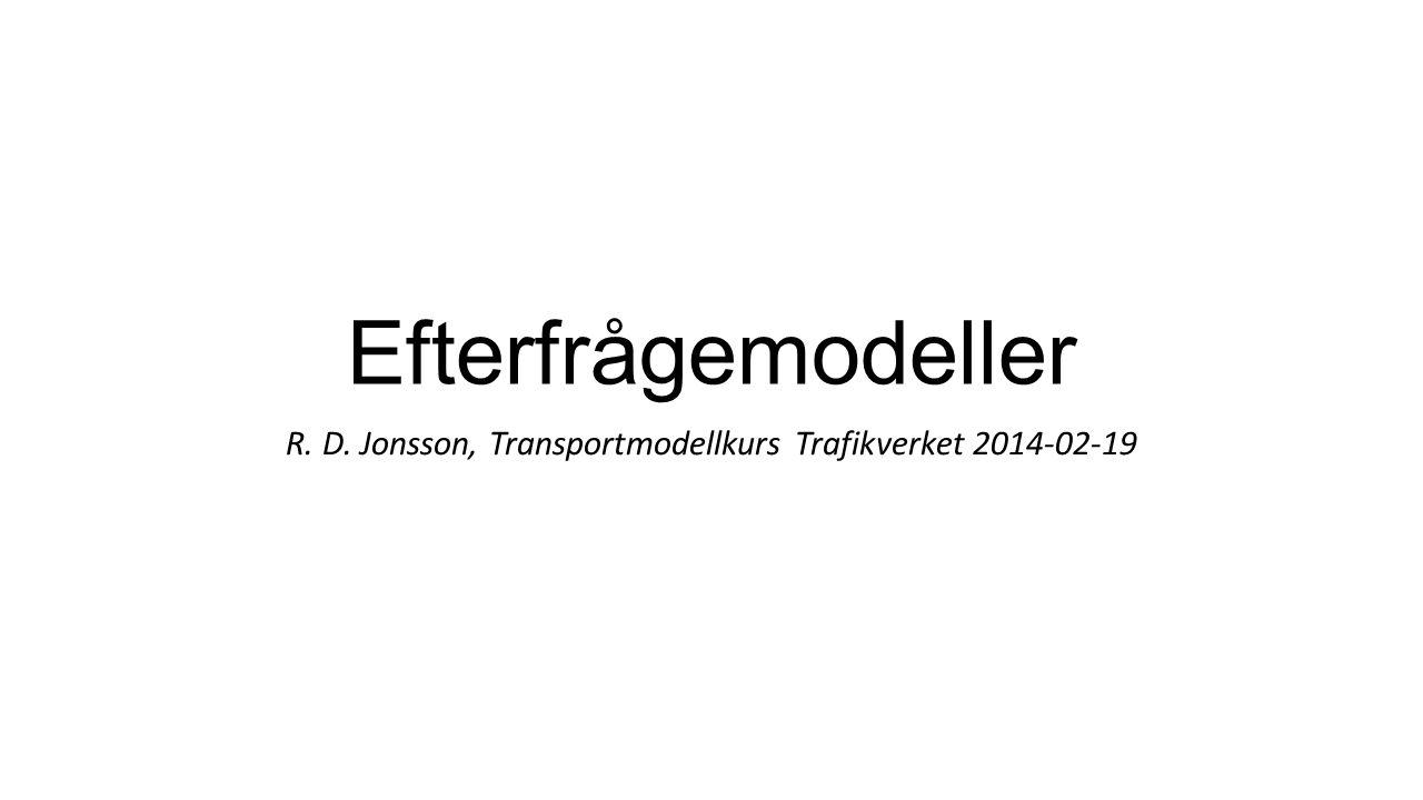 Efterfrågemodeller R. D. Jonsson, Transportmodellkurs Trafikverket 2014-02-19