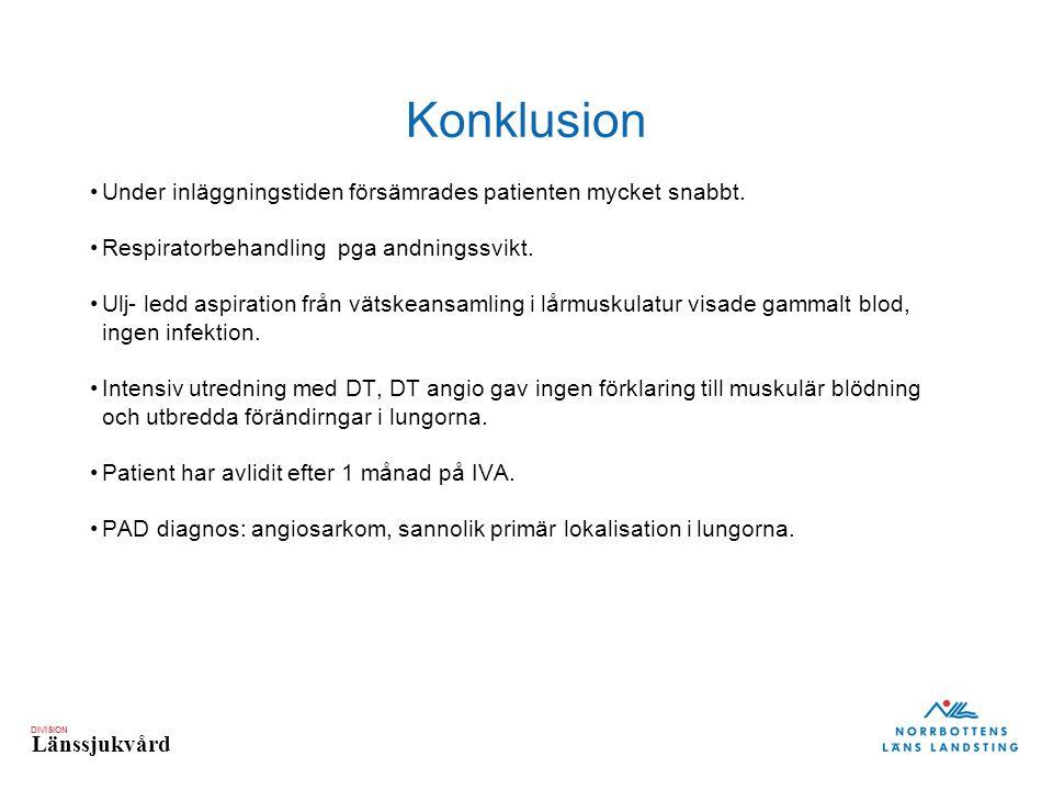 DIVISION Länssjukvård Konklusion Under inläggningstiden försämrades patienten mycket snabbt. Respiratorbehandling pga andningssvikt. Ulj- ledd aspirat