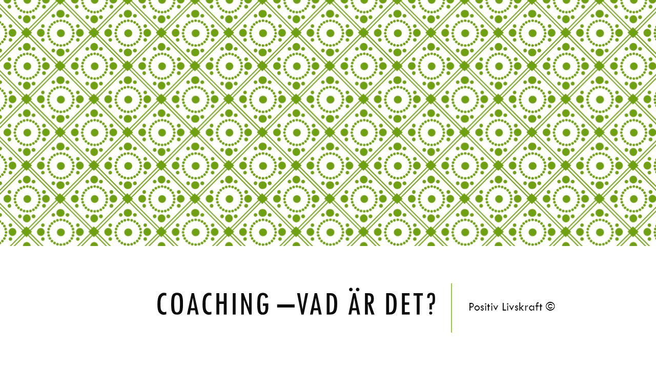 VAD ÄR COACHING.Coaching är en strategi för att hjälpa individen att växa och utvecklas.