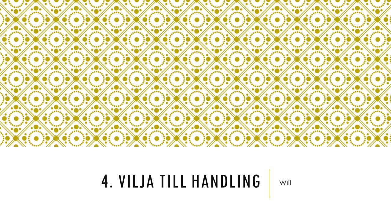 4. VILJA TILL HANDLING Will
