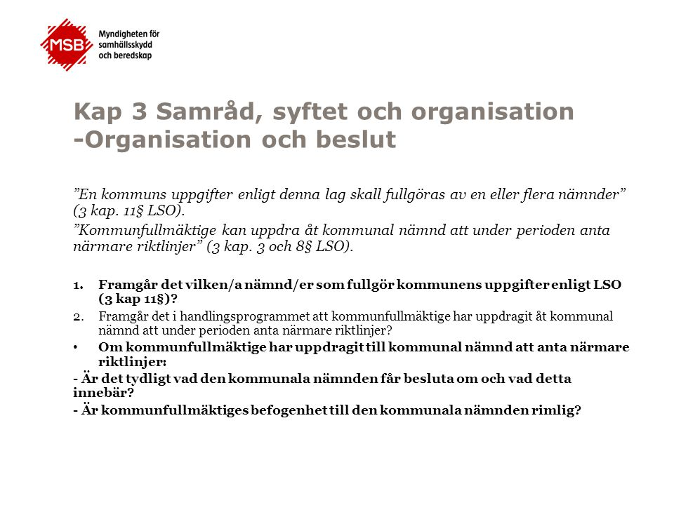 """Kap 3 Samråd, syftet och organisation -Organisation och beslut """"En kommuns uppgifter enligt denna lag skall fullgöras av en eller flera nämnder"""" (3 ka"""