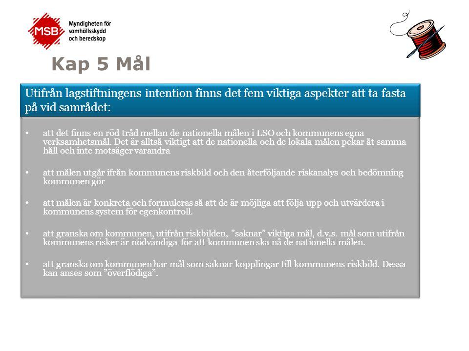 Kap 5 Mål att det finns en röd tråd mellan de nationella målen i LSO och kommunens egna verksamhetsmål. Det är alltså viktigt att de nationella och de