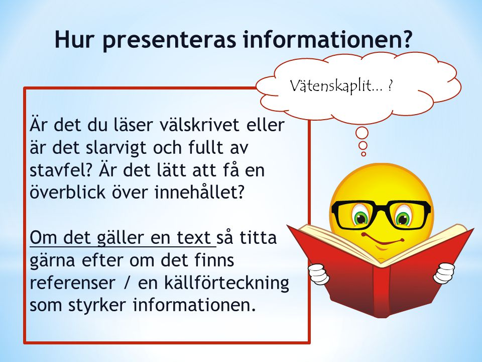 Hur presenteras informationen? Är det du läser välskrivet eller är det slarvigt och fullt av stavfel? Är det lätt att få en överblick över innehållet?