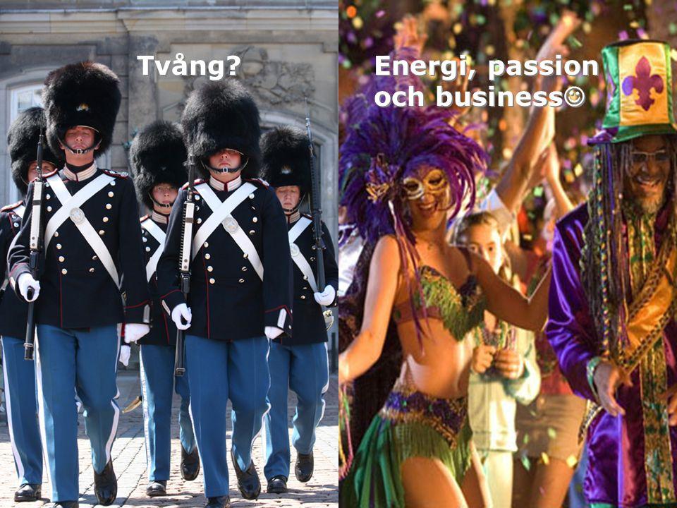 Energi, passion och business Tvång?