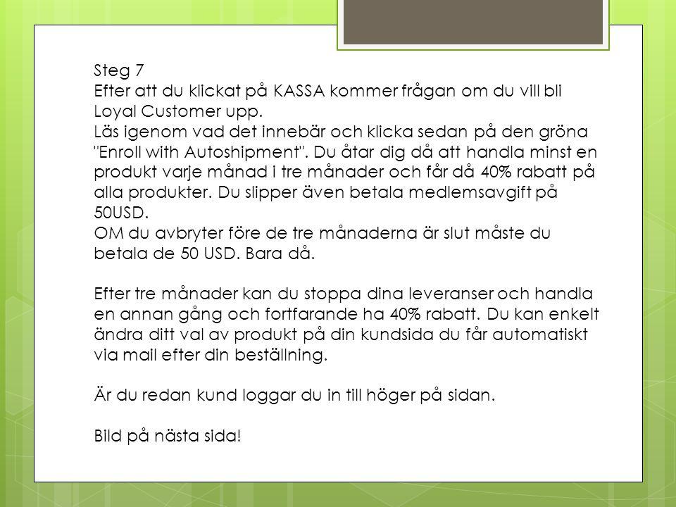 Steg 7 Efter att du klickat på KASSA kommer frågan om du vill bli Loyal Customer upp.