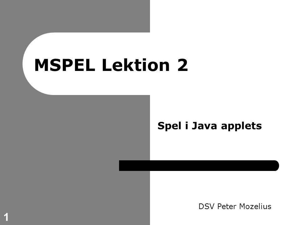 1 MSPEL Lektion 2 DSV Peter Mozelius Spel i Java applets