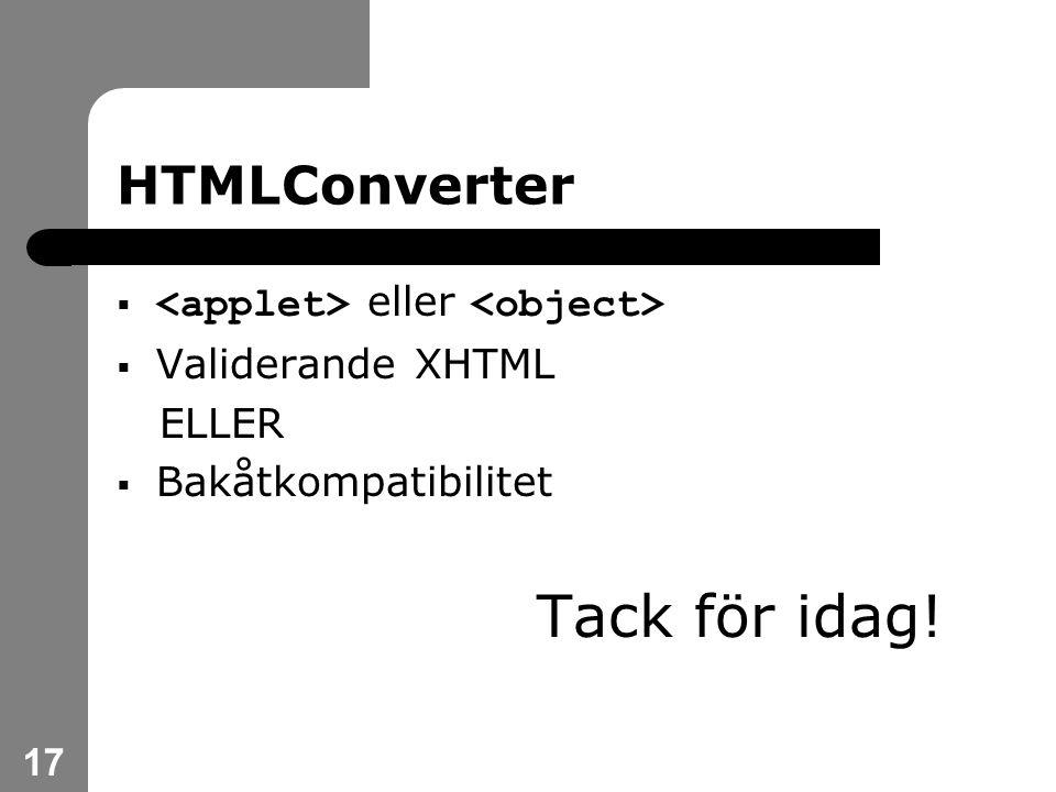 17 HTMLConverter  eller  Validerande XHTML ELLER  Bakåtkompatibilitet Tack för idag!