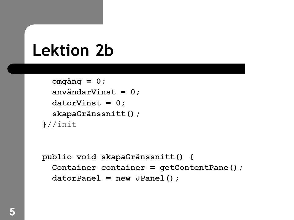 5 Lektion 2b omgång = 0; användarVinst = 0; datorVinst = 0; skapaGränssnitt(); }//init public void skapaGränssnitt() { Container container = getContentPane(); datorPanel = new JPanel();
