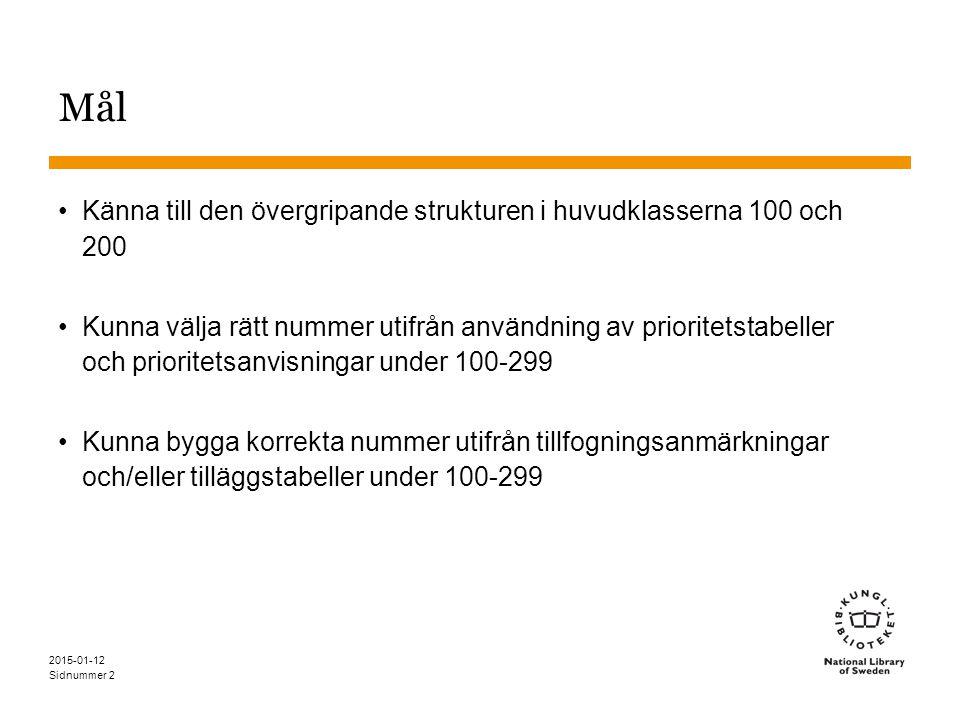 Sidnummer 2015-01-12 2 Mål Känna till den övergripande strukturen i huvudklasserna 100 och 200 Kunna välja rätt nummer utifrån användning av prioritetstabeller och prioritetsanvisningar under 100-299 Kunna bygga korrekta nummer utifrån tillfogningsanmärkningar och/eller tilläggstabeller under 100-299