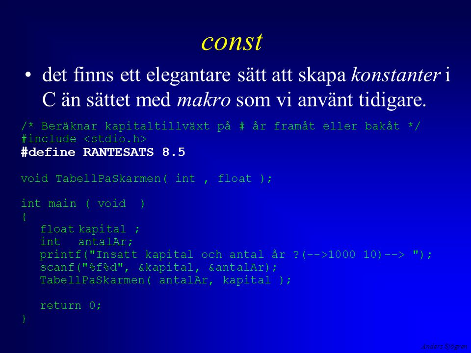 Anders Sjögren const det finns ett elegantare sätt att skapa konstanter i C än sättet med makro som vi använt tidigare. /* Beräknar kapitaltillväxt på