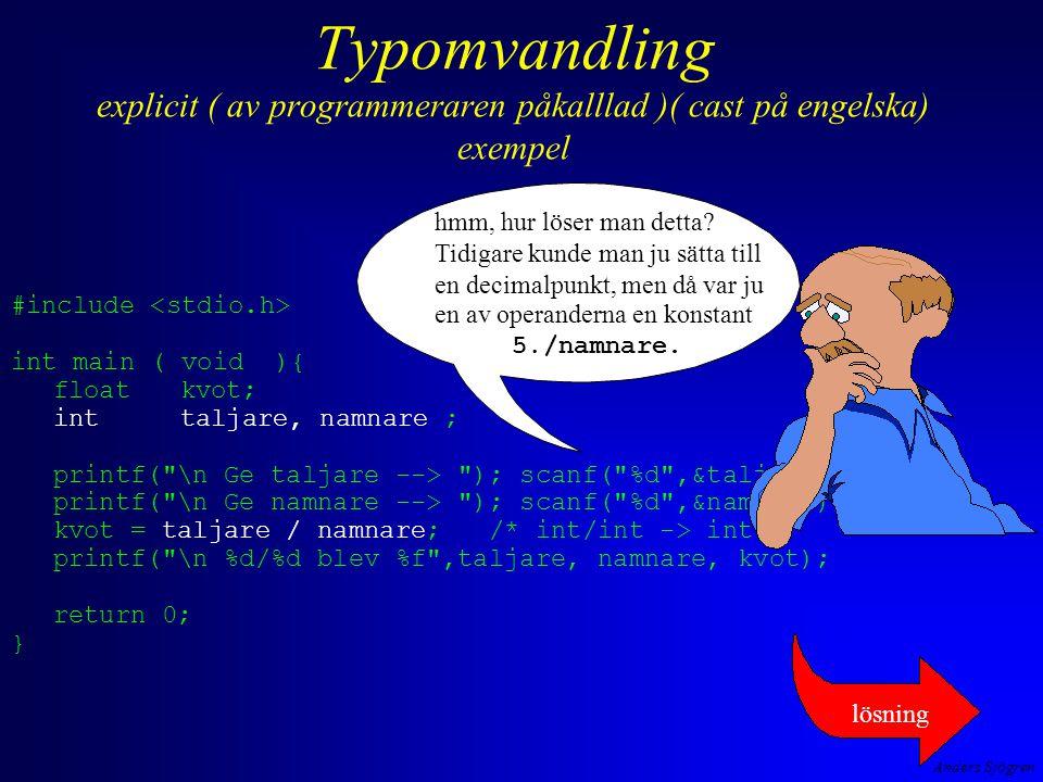 Typomvandling explicit ( av programmeraren påkalllad )( cast på engelska) exempel #include int main ( void ){ floatkvot; inttaljare, namnare ; printf(