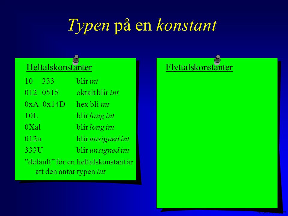 Anders Sjögren Typen på en konstant 10 333 blir int 012 0515oktalt blir int 0xA 0x14D hex bli int 10Lblir long int 0Xalblir long int 012ublir unsigned