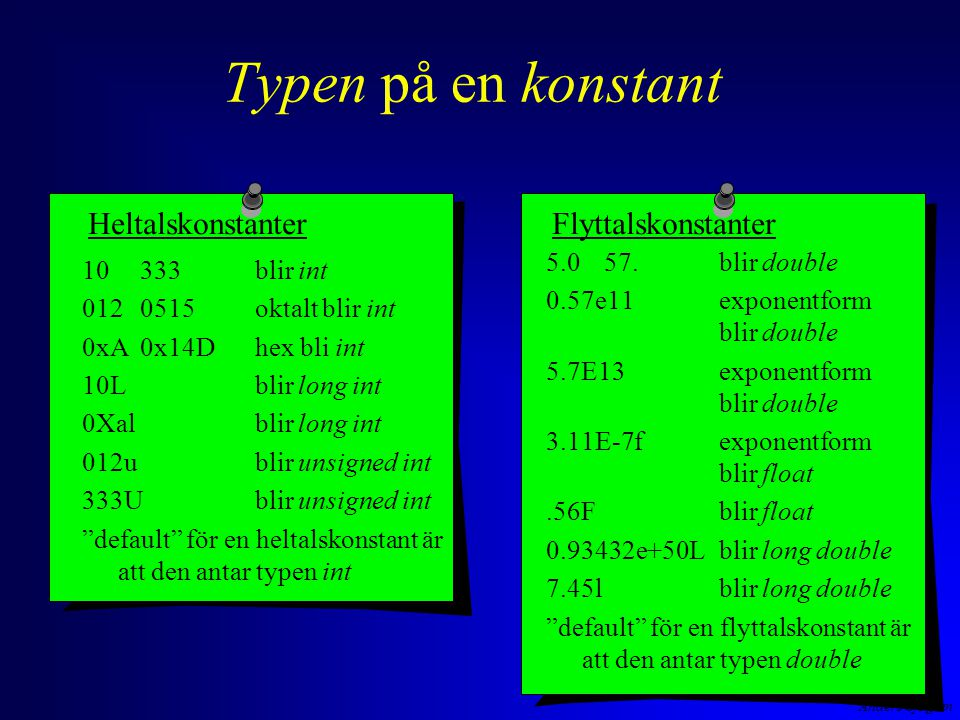 Anders Sjögren Typen på en konstant HeltalskonstanterFlyttalskonstanter 5.057.blir double 0.57e11exponentform blir double 5.7E13exponentform blir doub