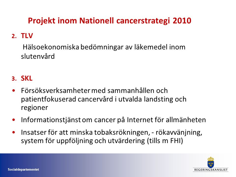 Socialdepartementet Nivåstrukturering Vårdprocesser, ledtider Målnivåer Kunskapsstyrning Kompetensförsörjning Stärka den kliniska cancerforskningen Särskilda utmaningar