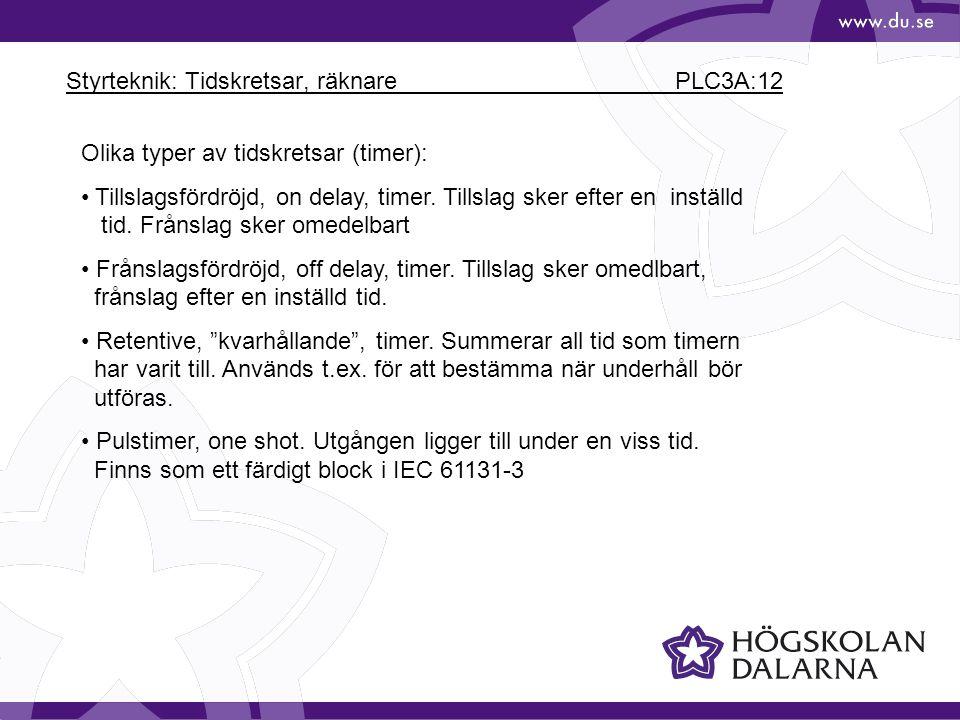 Styrteknik: Tidskretsar, räknare PLC3A:12 Olika typer av tidskretsar (timer): Tillslagsfördröjd, on delay, timer. Tillslag sker efter en inställd tid.