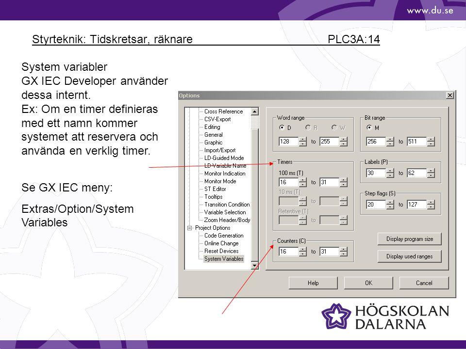Styrteknik: Tidskretsar, räknare PLC3A:14 System variabler GX IEC Developer använder dessa internt. Ex: Om en timer definieras med ett namn kommer sys