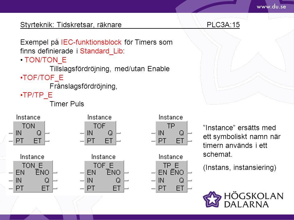 Styrteknik: Tidskretsar, räknare PLC3A:15 Exempel på IEC-funktionsblock för Timers som finns definierade i Standard_Lib: TON/TON_E Tillslagsfördröjnin