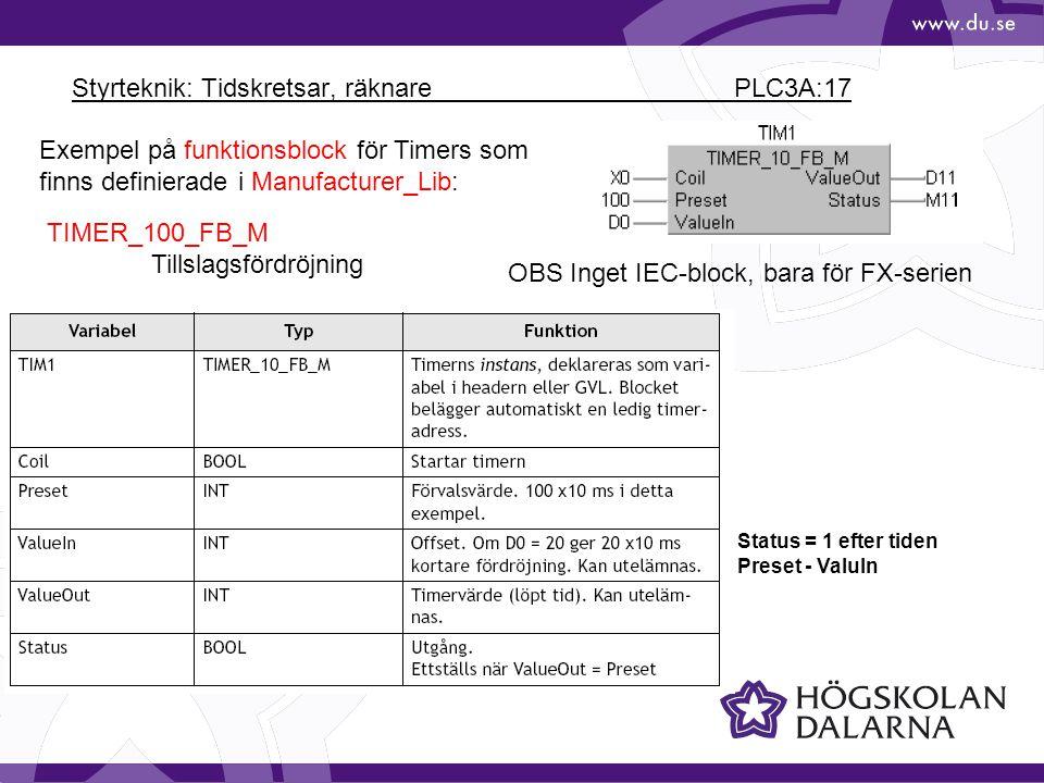 Styrteknik: Tidskretsar, räknare PLC3A:17 Exempel på funktionsblock för Timers som finns definierade i Manufacturer_Lib: OBS Inget IEC-block, bara för