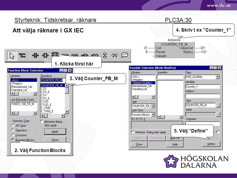"""Styrteknik: Tidskretsar, räknare PLC3A:30 Block 1. Klicka först här 2. Välj Function Blocks 3. Välj Counter_FB_M Att välja räknare i GX IEC 5. Välj """"D"""