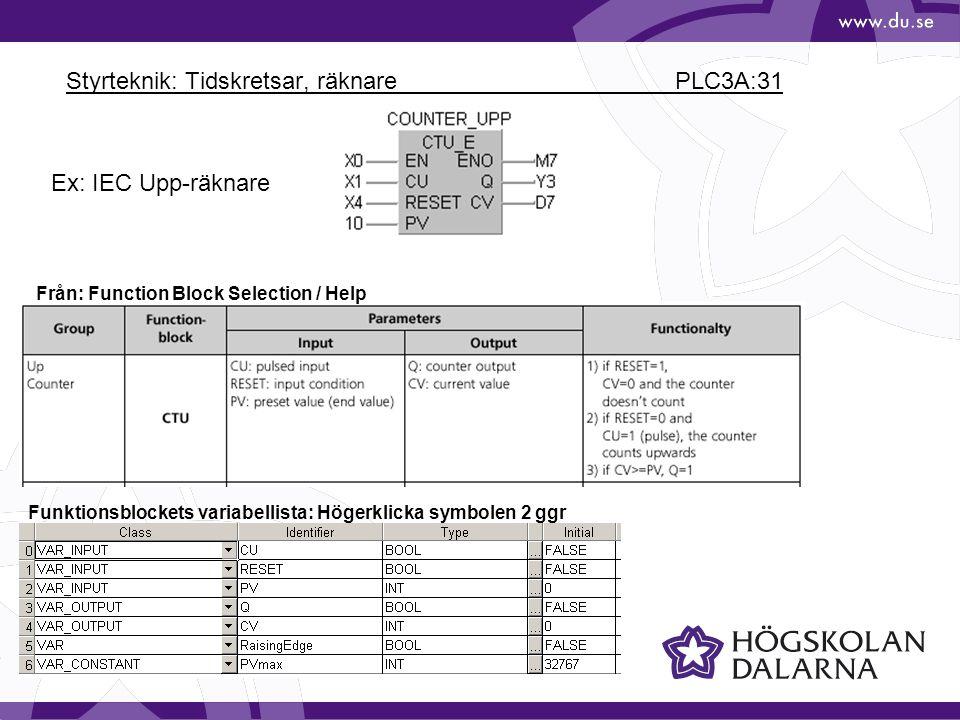 Styrteknik: Tidskretsar, räknare PLC3A:31 Ex: IEC Upp-räknare Från: Function Block Selection / Help Funktionsblockets variabellista: Högerklicka symbo