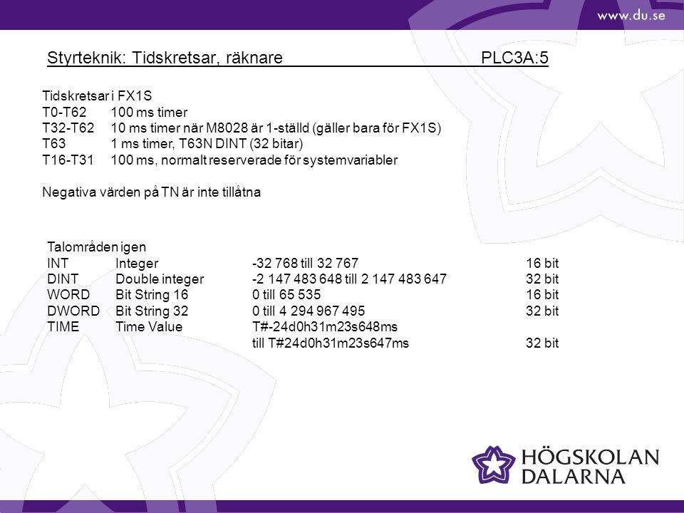 Styrteknik: Tidskretsar, räknare PLC3A:5 Tidskretsar i FX1S T0-T62100 ms timer T32-T6210 ms timer när M8028 är 1-ställd (gäller bara för FX1S) T631 ms