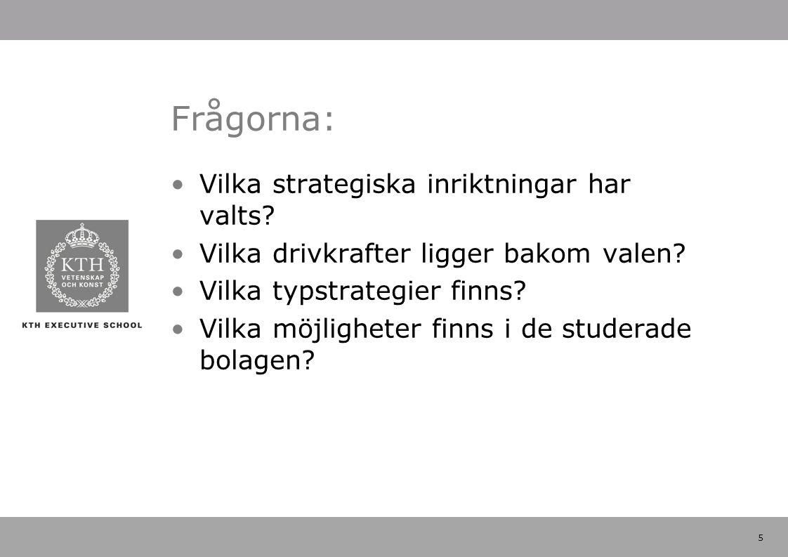 5 Frågorna: Vilka strategiska inriktningar har valts? Vilka drivkrafter ligger bakom valen? Vilka typstrategier finns? Vilka möjligheter finns i de st