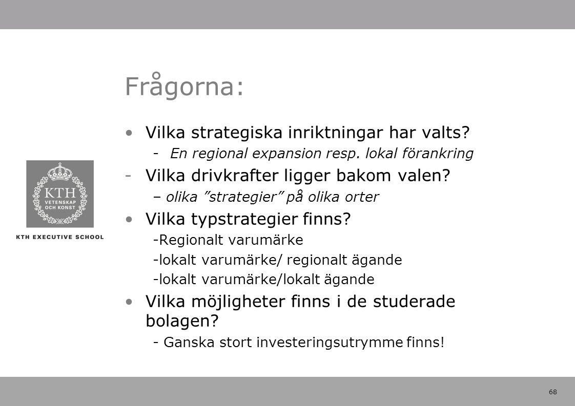 """68 Frågorna: Vilka strategiska inriktningar har valts? -En regional expansion resp. lokal förankring -Vilka drivkrafter ligger bakom valen? – olika """"s"""