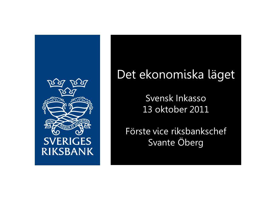 Det ekonomiska läget Svensk Inkasso 13 oktober 2011 Förste vice riksbankschef Svante Öberg