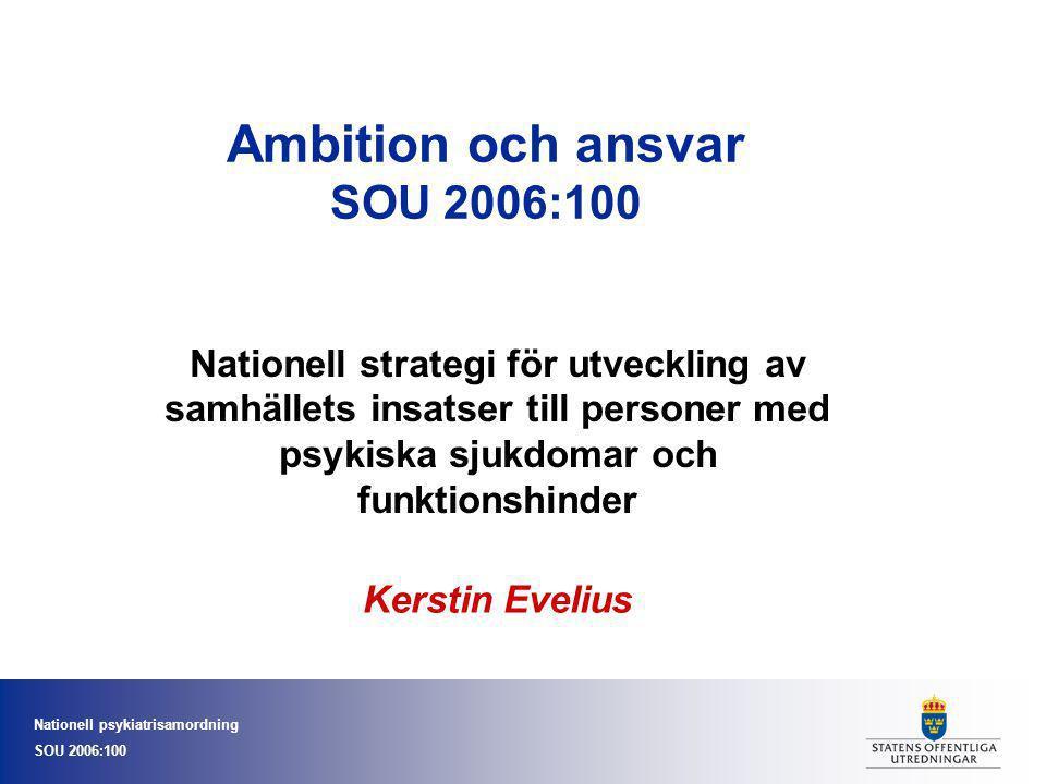 Nationell psykiatrisamordning SOU 2006:100 Ambition och ansvar SOU 2006:100 Nationell strategi för utveckling av samhällets insatser till personer med