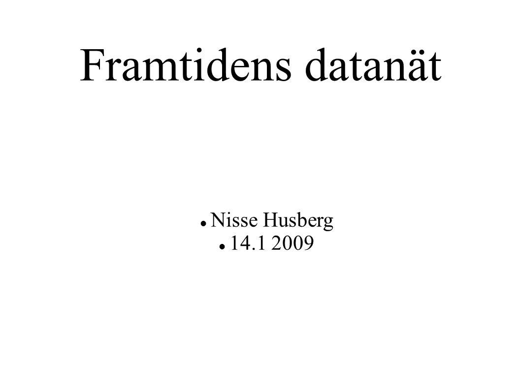 Framtidens datanät Nisse Husberg 14.1 2009