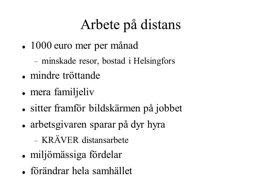 Arbete på distans 1000 euro mer per månad  minskade resor, bostad i Helsingfors mindre tröttande mera familjeliv sitter framför bildskärmen på jobbet arbetsgivaren sparar på dyr hyra  KRÄVER distansarbete miljömässiga fördelar förändrar hela samhället