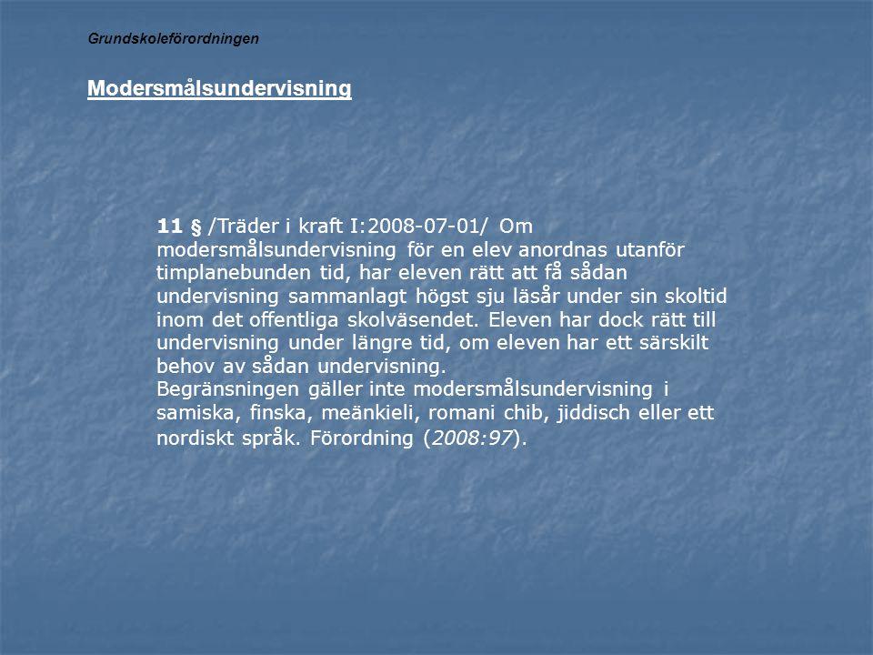 11 § /Träder i kraft I:2008-07-01/ Om modersmålsundervisning för en elev anordnas utanför timplanebunden tid, har eleven rätt att få sådan undervisnin