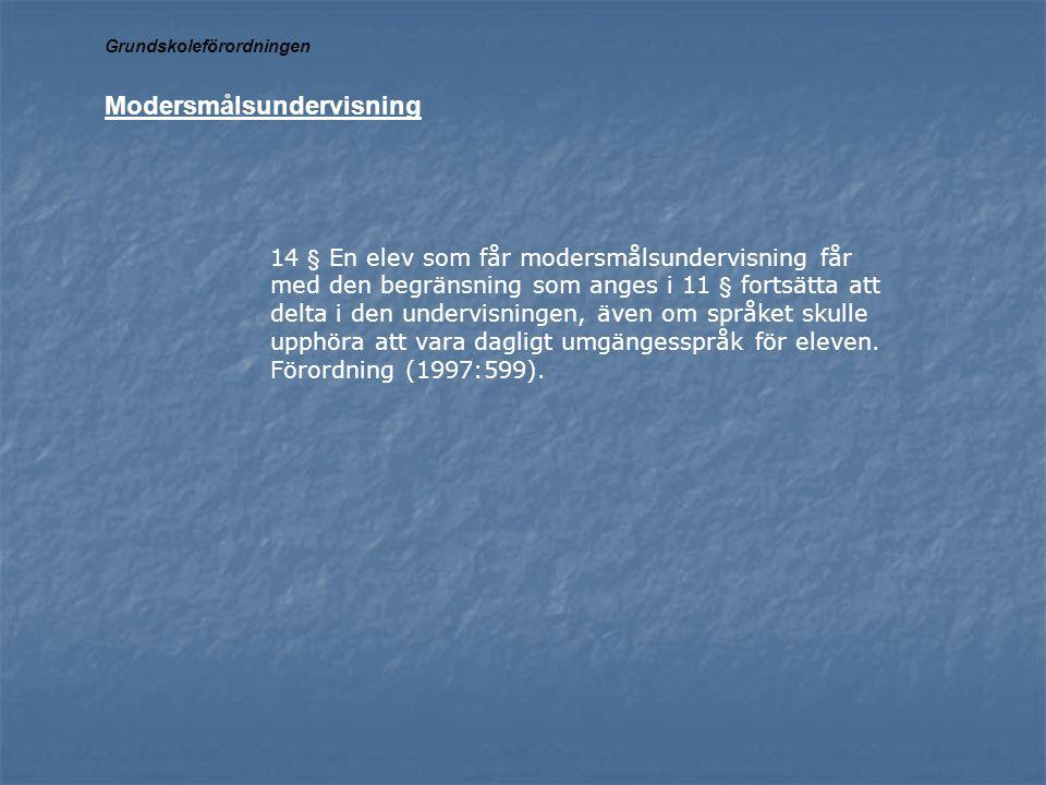 14 § En elev som får modersmålsundervisning får med den begränsning som anges i 11 § fortsätta att delta i den undervisningen, även om språket skulle