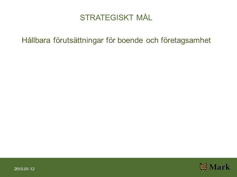 STRATEGISKT MÅL Hållbara förutsättningar för boende och företagsamhet 2015-01-12