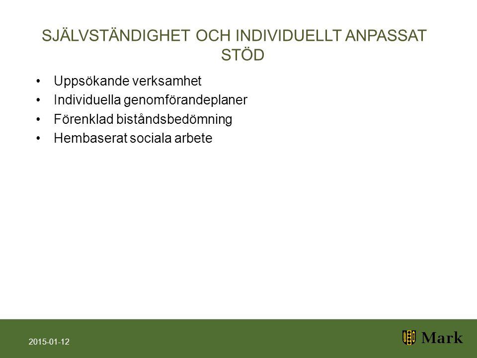SJÄLVSTÄNDIGHET OCH INDIVIDUELLT ANPASSAT STÖD Uppsökande verksamhet Individuella genomförandeplaner Förenklad biståndsbedömning Hembaserat sociala arbete 2015-01-12