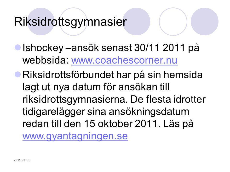 Riksidrottsgymnasier Ishockey –ansök senast 30/11 2011 på webbsida: www.coachescorner.nuwww.coachescorner.nu Riksidrottsförbundet har på sin hemsida l