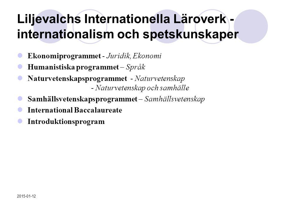 Liljevalchs Internationella Läroverk - internationalism och spetskunskaper Ekonomiprogrammet - Juridik, Ekonomi Humanistiska programmet – Språk Naturv