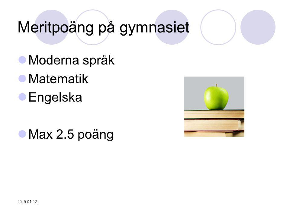 Meritpoäng på gymnasiet Moderna språk Matematik Engelska Max 2.5 poäng 2015-01-12