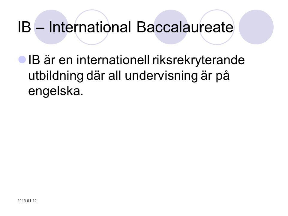 IB – International Baccalaureate IB är en internationell riksrekryterande utbildning där all undervisning är på engelska. 2015-01-12