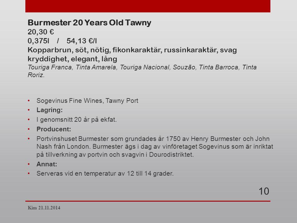 Burmester 20 Years Old Tawny 20,30 € 0,375l / 54,13 €/l Kopparbrun, söt, nötig, fikonkaraktär, russinkaraktär, svag kryddighet, elegant, lång Touriga Franca, Tinta Amarela, Touriga Nacional, Souzão, Tinta Barroca, Tinta Roriz.