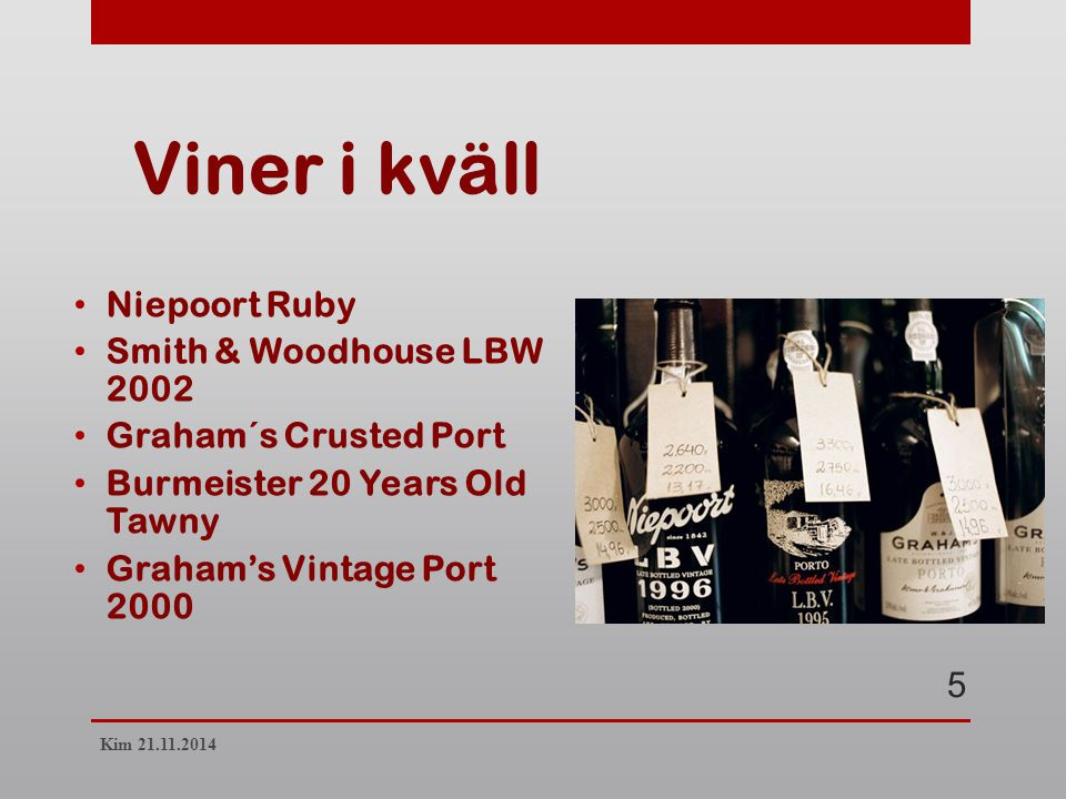 Viner i kväll Niepoort Ruby Smith & Woodhouse LBW 2002 Graham´s Crusted Port Burmeister 20 Years Old Tawny Graham's Vintage Port 2000 5 Kim 21.11.2014