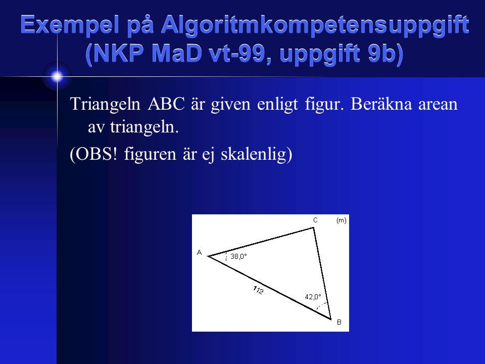 Exempel på Algoritmkompetensuppgift (NKP MaD vt-99, uppgift 9b) Triangeln ABC är given enligt figur.