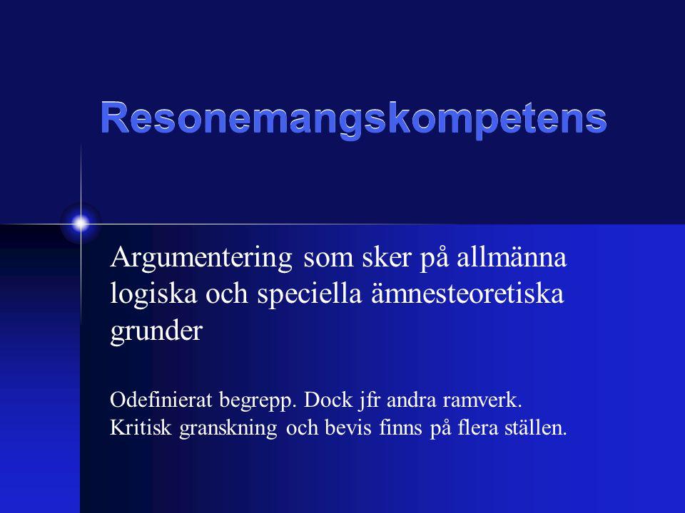 Resonemangskompetens Argumentering som sker på allmänna logiska och speciella ämnesteoretiska grunder Odefinierat begrepp.