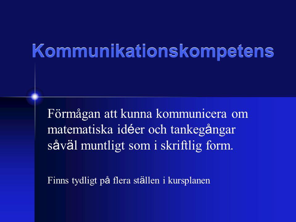 Kommunikationskompetens Förmågan att kunna kommunicera om matematiska id é er och tankeg å ngar s å v ä l muntligt som i skriftlig form.